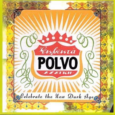 Polvo - Celebrate the New Dark Age