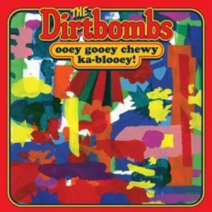 Dirtbombs - OooeyGooeyChewyKablooey