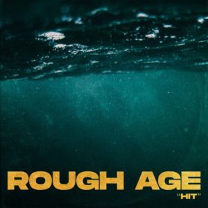 "Rough Age - ""Hit"""